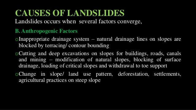 B. Anthropogenic Factors oInappropriate drainage system – natural drainage lines on slopes are blocked by terracing/ conto...