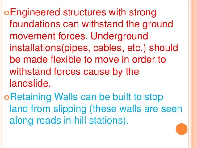 Engineered structures with strong foundations can withstand the ground movement forces. Underground installations(pipes, ...