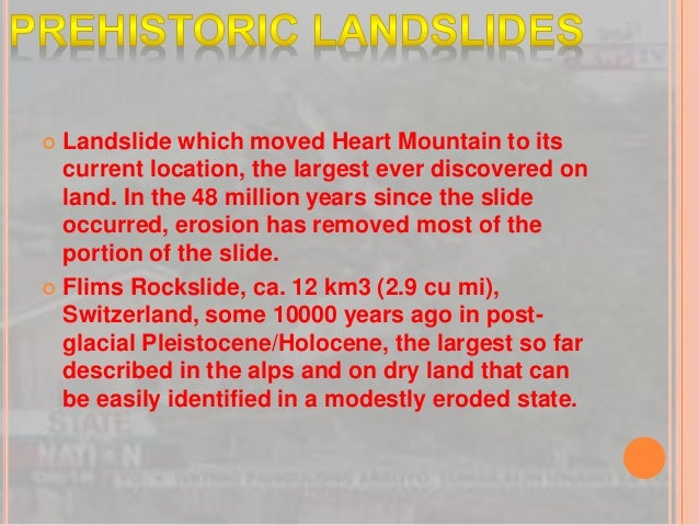  Landslide which moved Heart Mountain to its current location, the largest ever discovered on land. In the 48 million yea...