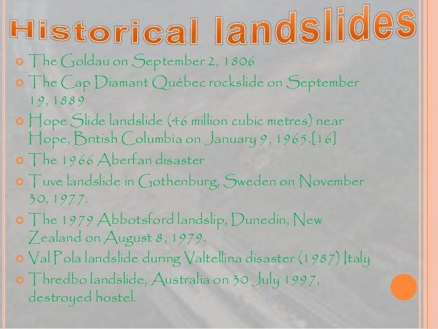  The Goldau on September 2, 1806  The Cap Diamant Québec rockslide on September 19, 1889  Hope Slide landslide (46 mill...