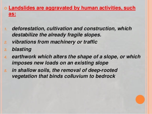  Landslides are aggravated by human activities, such as: 1. deforestation, cultivation and construction, which destabiliz...