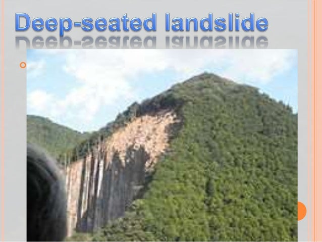  Landslides in which the sliding surface is mostly deeply located below the maximum rooting depth of trees (typically to ...