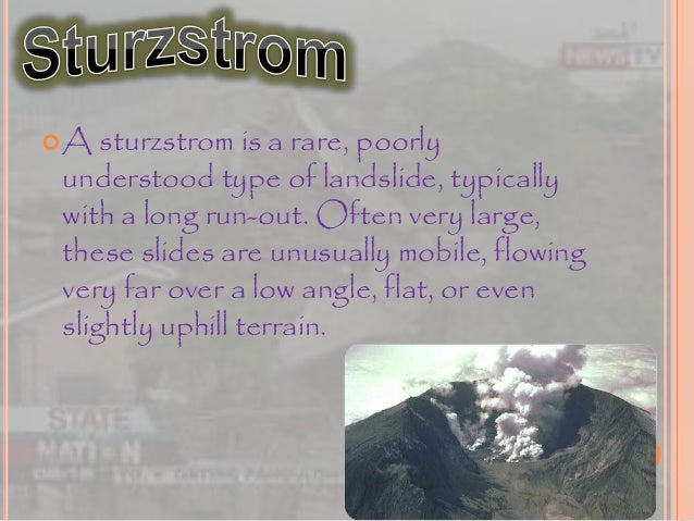 A sturzstrom is a rare, poorly understood type of landslide, typically with a long run-out. Often very large, these slide...