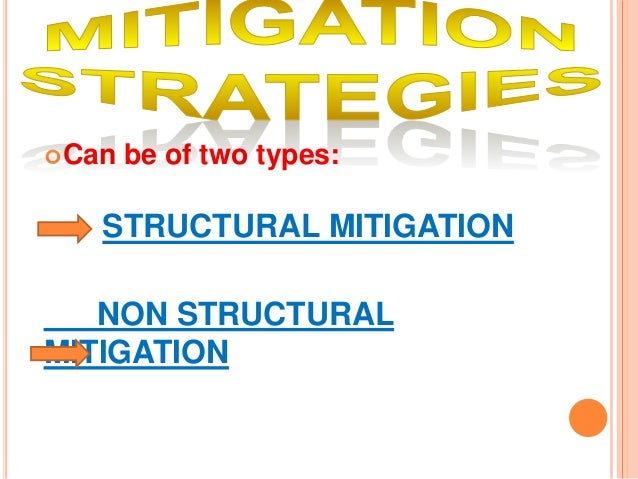 Can be of two types: STRUCTURAL MITIGATION NON STRUCTURAL MITIGATION