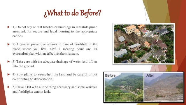 ¿What to do Before?  1) Do not buy or rent batches or buildings in landslide prone areas ask for secure and legal housing...