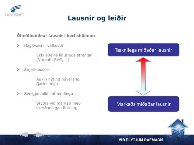 Lausnir og leiðir Óhefðbundnar lausnir í kerfishönnun  Hagkvæmir valkostir Ekki aðeins línur eða strengir (Varaafl, SVC, ...