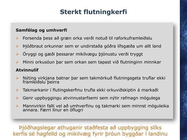 Sterkt flutningkerfi Samfélag og umhverfi  Forsenda þess að græn orka verði notuð til raforkuframleiðslu  Þjóðbraut orku...