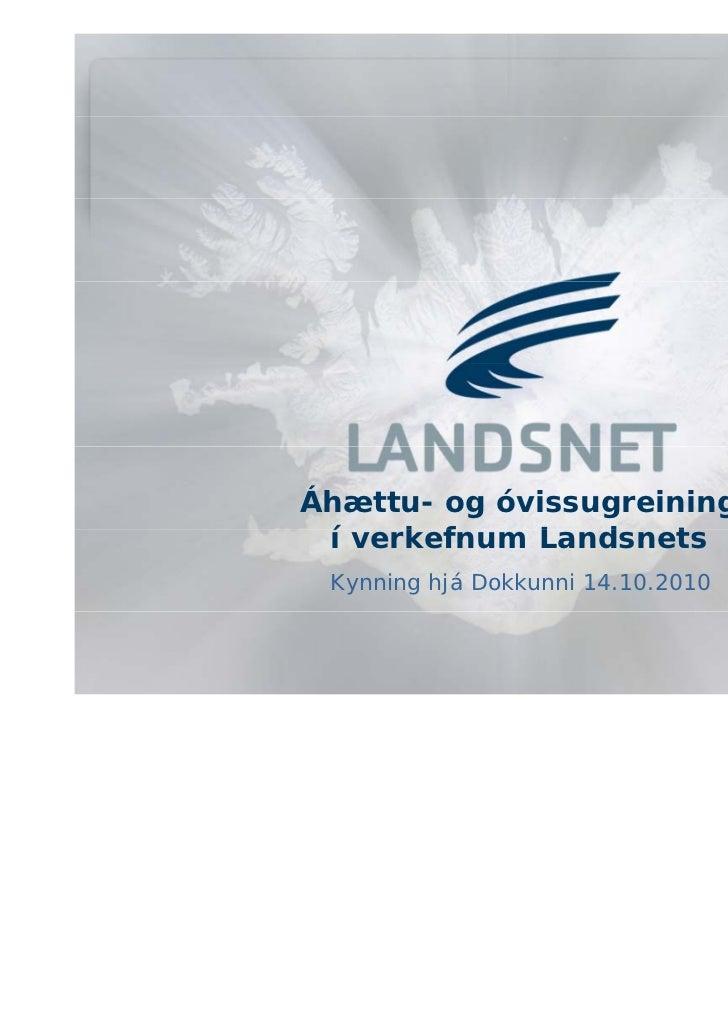Áhættu- og óvissugreining í verkefnum Landsnets      k f    L d      t Kynning hjá Dokkunni 14.10.2010