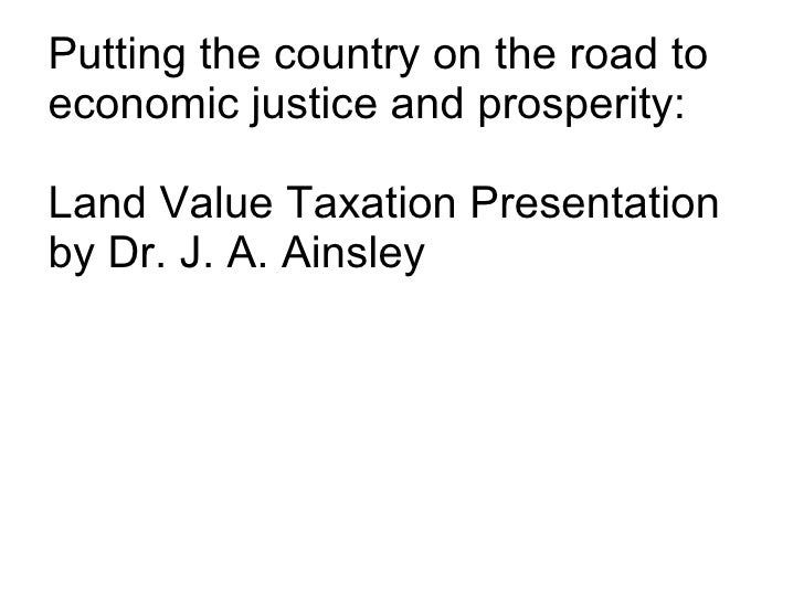 Putting the country on the road to economic justice and prosperity: Land Value Taxation Presentation by Dr. J. A. Ainsley