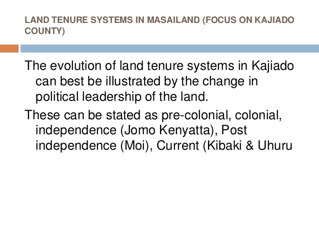 LAND TENURE SYSTEMS IN MASAILAND (FOCUS ON KAJIADO COUNTY) The evolution of land tenure systems in Kajiado can best be ill...