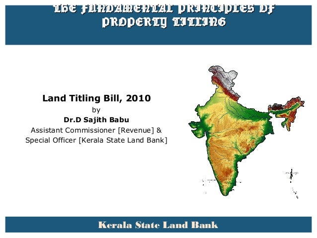 THE FUNDAMENTAL PRINCIPLES OFTHE FUNDAMENTAL PRINCIPLES OF PROPERTY TITLINGPROPERTY TITLING Land Titling Bill, 2010 by Dr....
