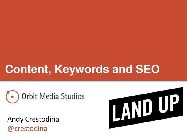 Content, Keywords and SEOAndy Crestodina@crestodina