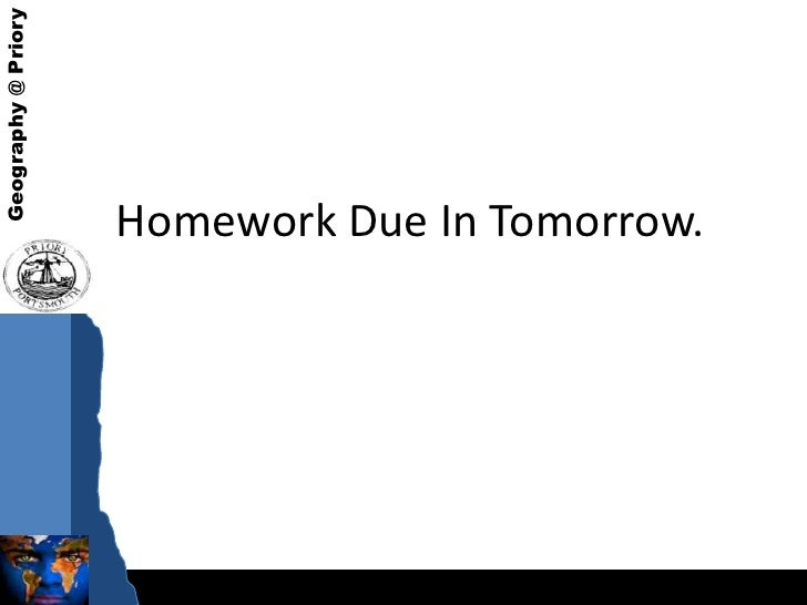 Geography @ Priory                     Homework Due In Tomorrow.
