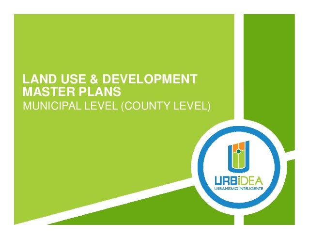 LAND USE & DEVELOPMENT  MASTER PLANS  MUNICIPAL LEVEL (COUNTY LEVEL)