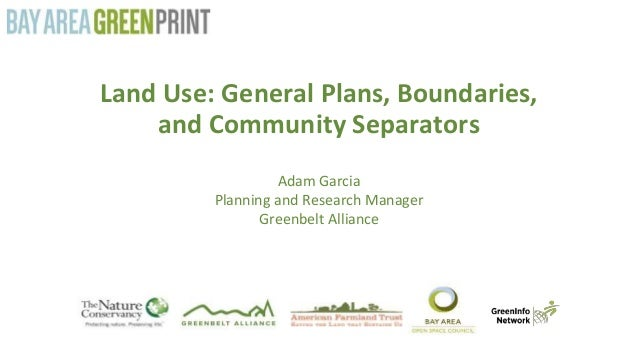 Land Use: General Plans, Boundaries, and Community Separators Adam Garcia Planning and Research Manager Greenbelt Alliance