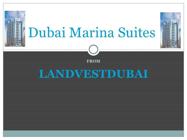 FROM LANDVESTDUBAI Dubai Marina Suites
