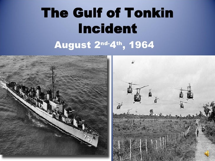 an account of events during the infamous tonkin gulf incident For a chronological summary and detailed account of the incident, see the essay 40th anniversary of the gulf of tonkin incident by national security archive research fellow john prados especially useful are the background information and new evidence sections.