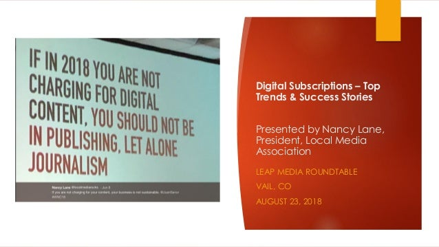 Digital Subscriptions – Top Trends & Success Stories Presented by Nancy Lane, President, Local Media Association LEAP MEDI...