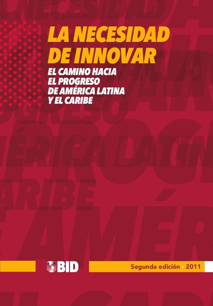 LA NECESIDADDE INNOVAREL CAMINO HACIAEL PROGRESODE AMÉRICA LATINAY EL CARIBE                    Segunda edición · 2011