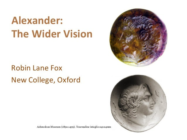 Robin Lane Fox New College, Oxford Alexander: The Wider Vision Ashmolean Museum (1892.1499). Tourmaline intaglio 24x24mm