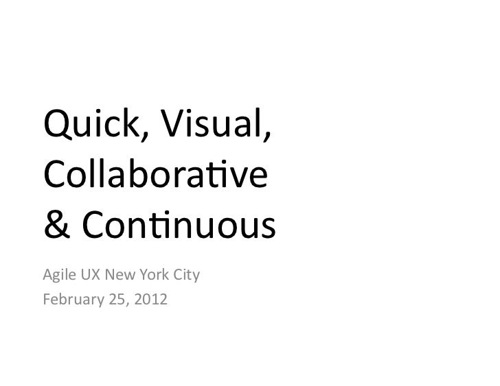 Quick,	  Visual,	  	  Collabora0ve	  &	  Con0nuous	  Agile	  UX	  New	  York	  City	  February	  25,	  2012