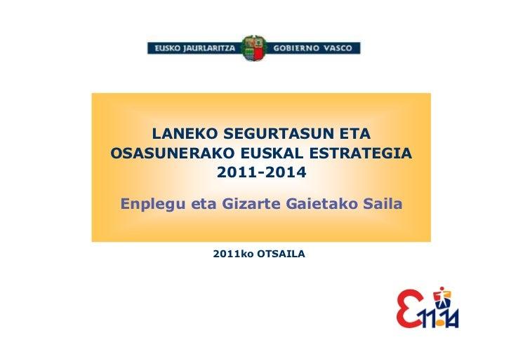LANEKO SEGURTASUN ETAOSASUNERAKO EUSKAL ESTRATEGIA          2011-2014Enplegu eta Gizarte Gaietako Saila           2011ko O...