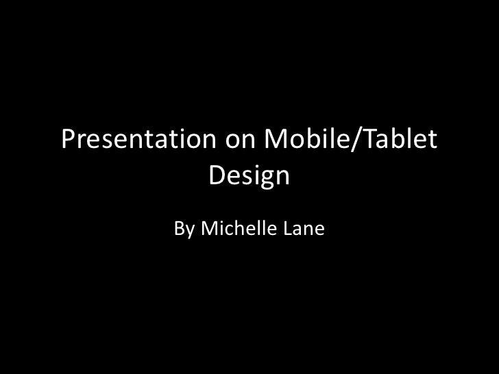 Presentation on Mobile/Tablet           Design        By Michelle Lane