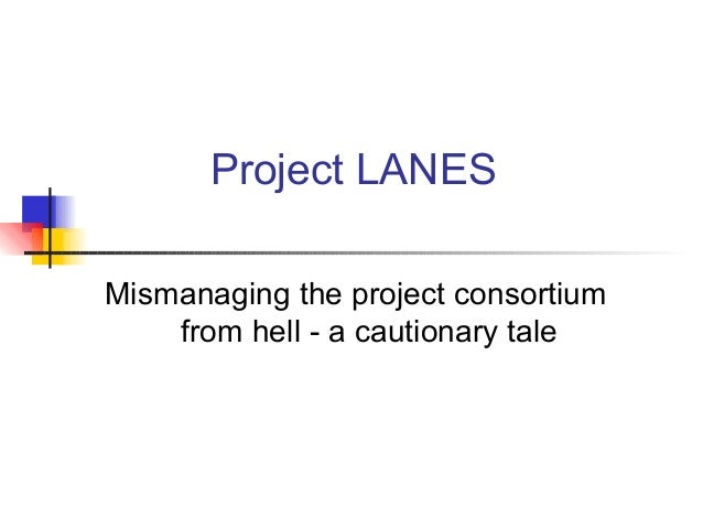 Project LANES Mismanaging the project consortium from hell - a cautionary tale