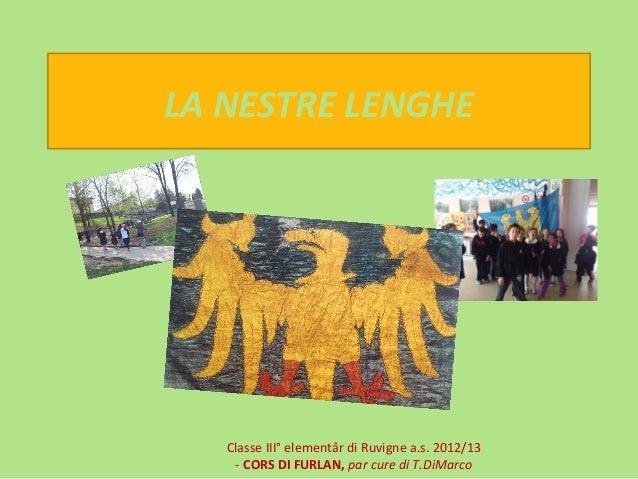 LA NESTRE LENGHEClasse III° elementâr di Ruvigne a.s. 2012/13- CORS DI FURLAN, par cure di T.DiMarco