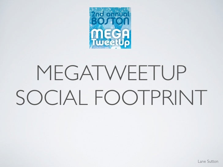 MEGATWEETUPSOCIAL FOOTPRINT               Lane Sutton