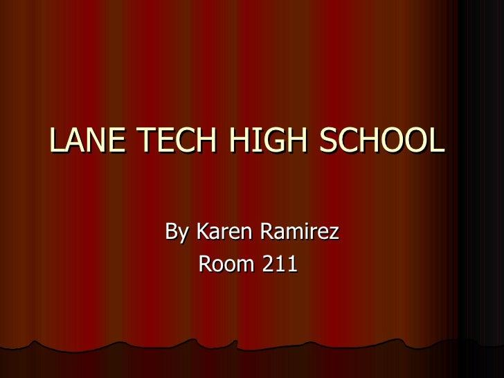 LANE TECH HIGH SCHOOL  By Karen Ramirez Room 211