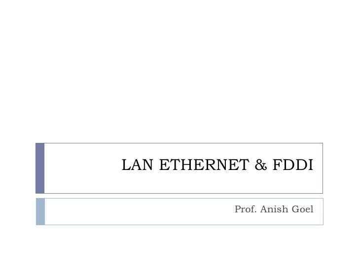 LAN ETHERNET & FDDI Prof. Anish Goel