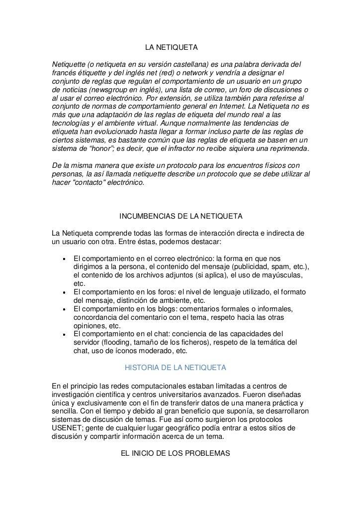 LA NETIQUETANetiquette (o netiqueta en su versión castellana) es una palabra derivada delfrancés étiquette y del inglés ne...