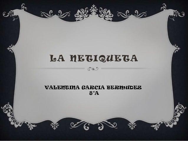 LA NETIQUETAVALENTINA GARCIA BERMUDEZ            8°A