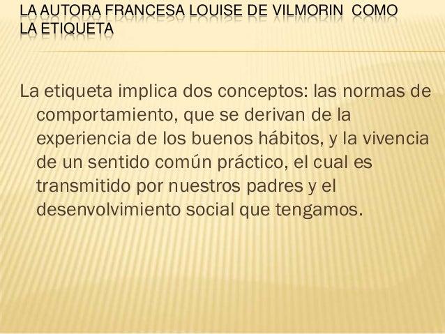 LA AUTORA FRANCESA LOUISE DE VILMORIN COMOLA ETIQUETALa etiqueta implica dos conceptos: las normas de  comportamiento, que...