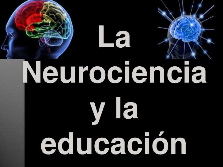 La Neurociencia y la educación<br />