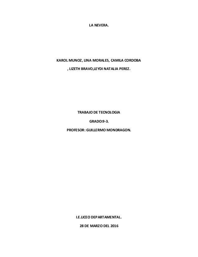 LA NEVERA. KAROL MUNOZ, LINA MORALES, CAMILA CORDOBA , LIZETH BRAVO,LEYDI NATALIA PEREZ. TRABAJO DE TECNOLOGIA GRADO:9-3. ...