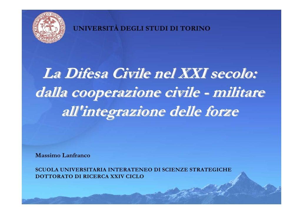 UNIVERSITÀ DEGLI STUDI DI TORINO La Difesa Civile nel XXI secolo:dalla cooperazione civile - militare    allintegrazione d...