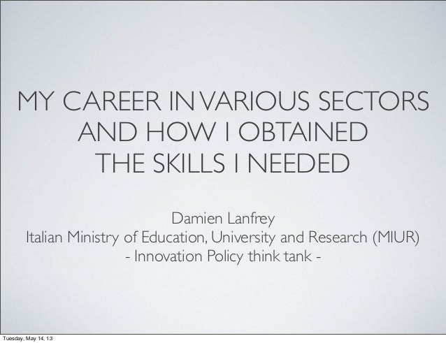 MY CAREER INVARIOUS SECTORS AND HOW I OBTAINED THE SKILLS I NEEDED Damien Lanfrey Italian Ministry of Education, Universit...