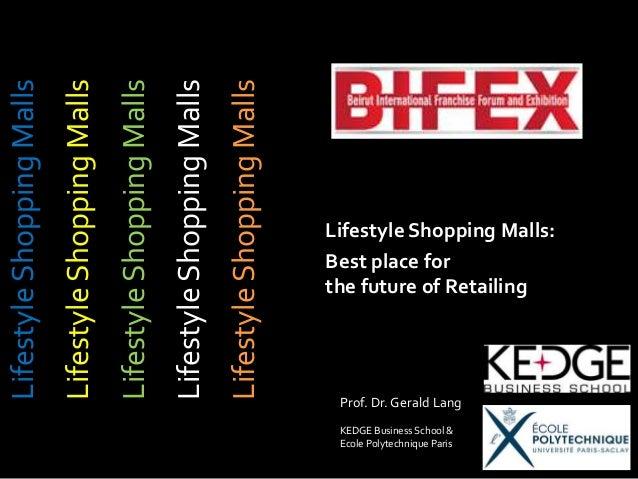 Prof. Dr. Gerald Lang KEDGE Business School & Ecole Polytechnique Paris Lifestyle Shopping Malls: Best place for the futur...