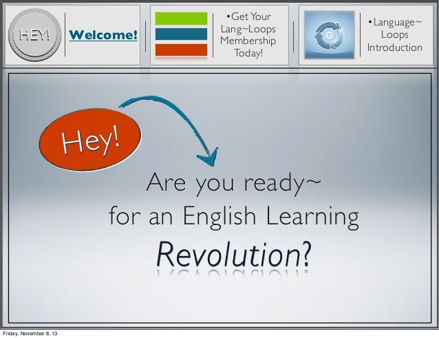 HEY!  Welcome!  •Get Your Lang~Loops Membership Today!  ey! H Are you ready~ for an English Learning  Revolution? Friday, ...