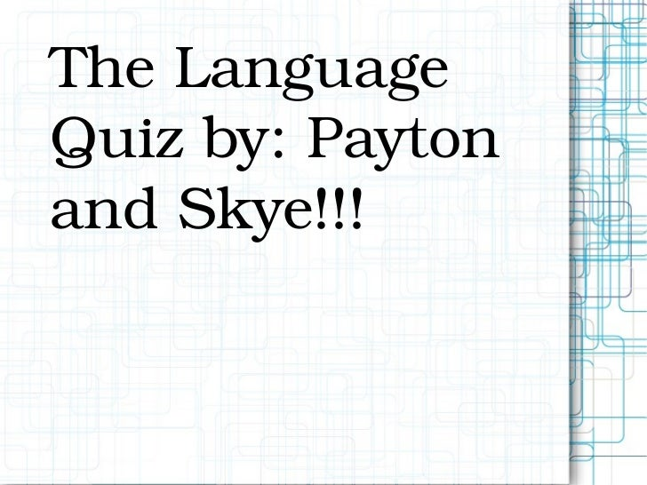 The Language Quiz by: Payton and Skye!!!
