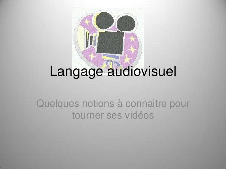 Langage audiovisuelQuelques notions à connaitre pour       tourner ses vidéos