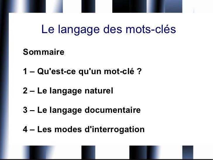 Le langage des mots-clés Sommaire 1 – Qu'est-ce qu'un mot-clé ? 2 – Le langage naturel 3 – Le langage documentaire 4 – Les...