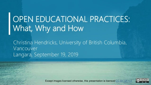 OPEN EDUCATIONAL PRACTICES: What, Why and How Christina Hendricks, University of British Columbia, Vancouver Langara, Sept...
