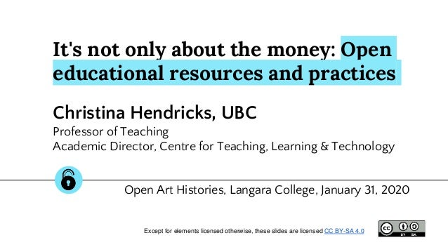 It's not only about the money: Open educational resources and practices Christina Hendricks, UBC Professor of Teaching Aca...