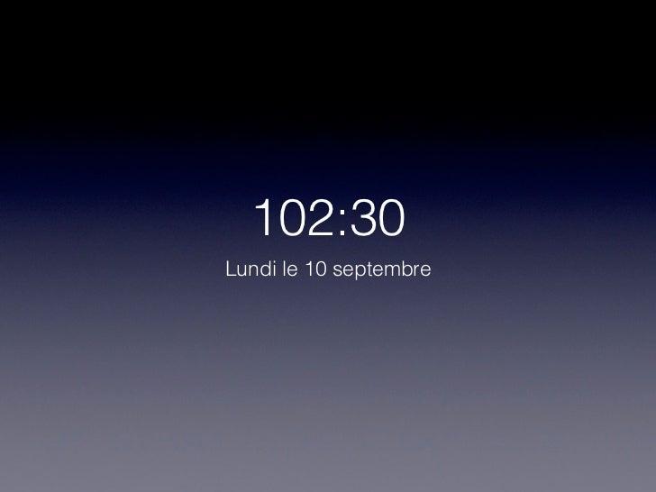 102:30Lundi le 10 septembre