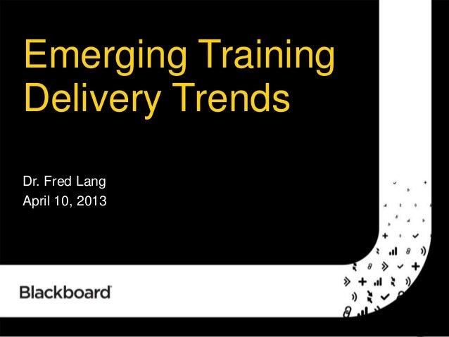 1Emerging TrainingDelivery TrendsDr. Fred LangApril 10, 2013