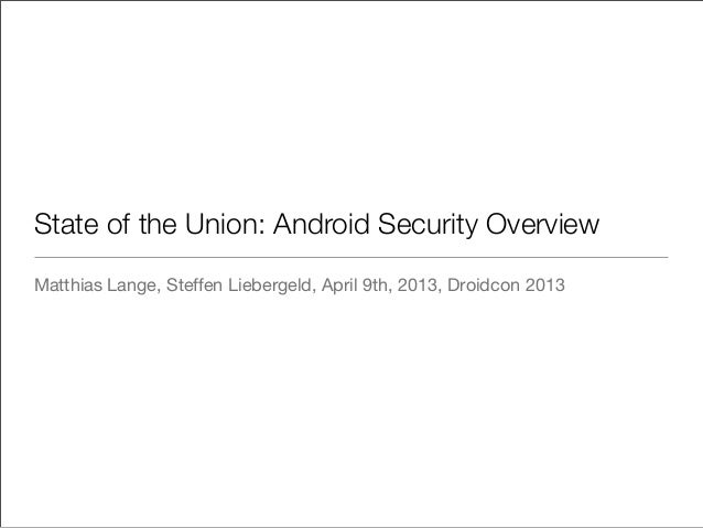 State of the Union: Android Security OverviewMatthias Lange, Steffen Liebergeld, April 9th, 2013, Droidcon 2013