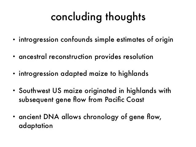 concluding thoughts  • introgression confounds simple estimates of origin  • ancestral reconstruction provides resolution ...